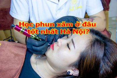 Học phun xăm ở đâu tốt nhất Hà Nội?