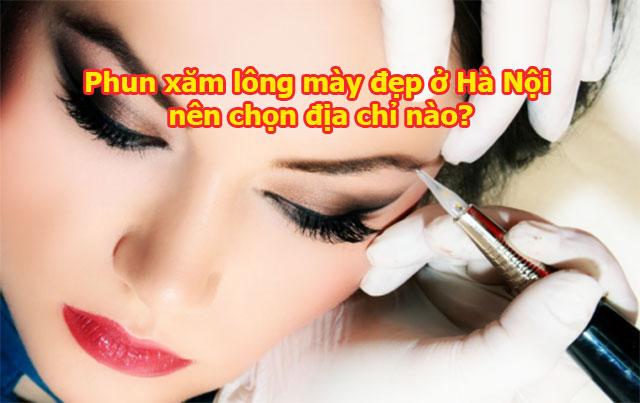 Phun xăm lông mày đẹp ở Hà Nội nên chọn địa chỉ nào